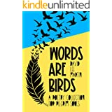 Words Are Birds: A Poetry Collection For Pilgrim Souls
