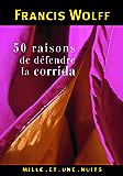 50 raisons de défendre la corrida (Les Petits Libres t. 74)