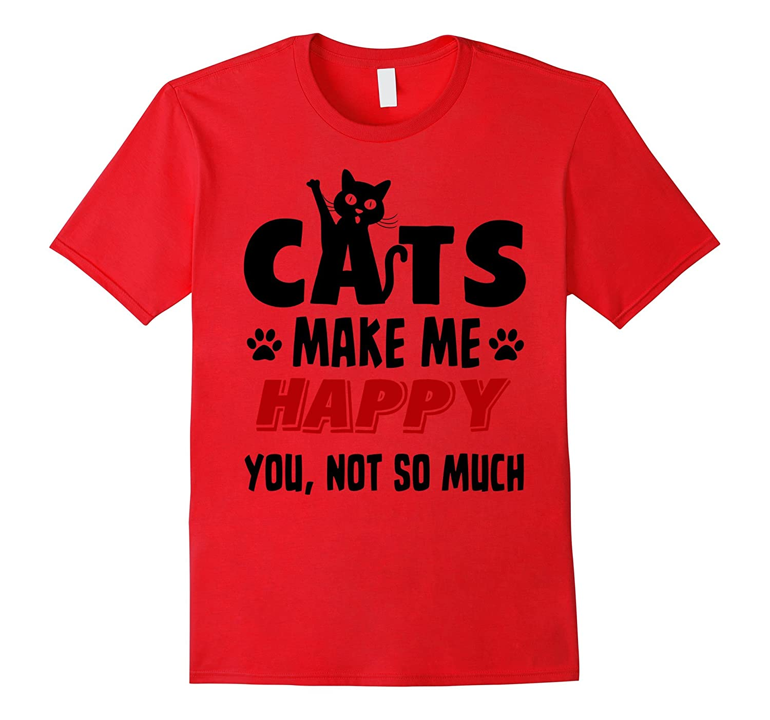 Cat T-shirt  Cats make me happy you not so much-RT