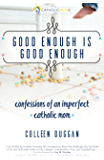 Good Enough Is Good Enough: Confessions of an Imperfect Catholic Mom