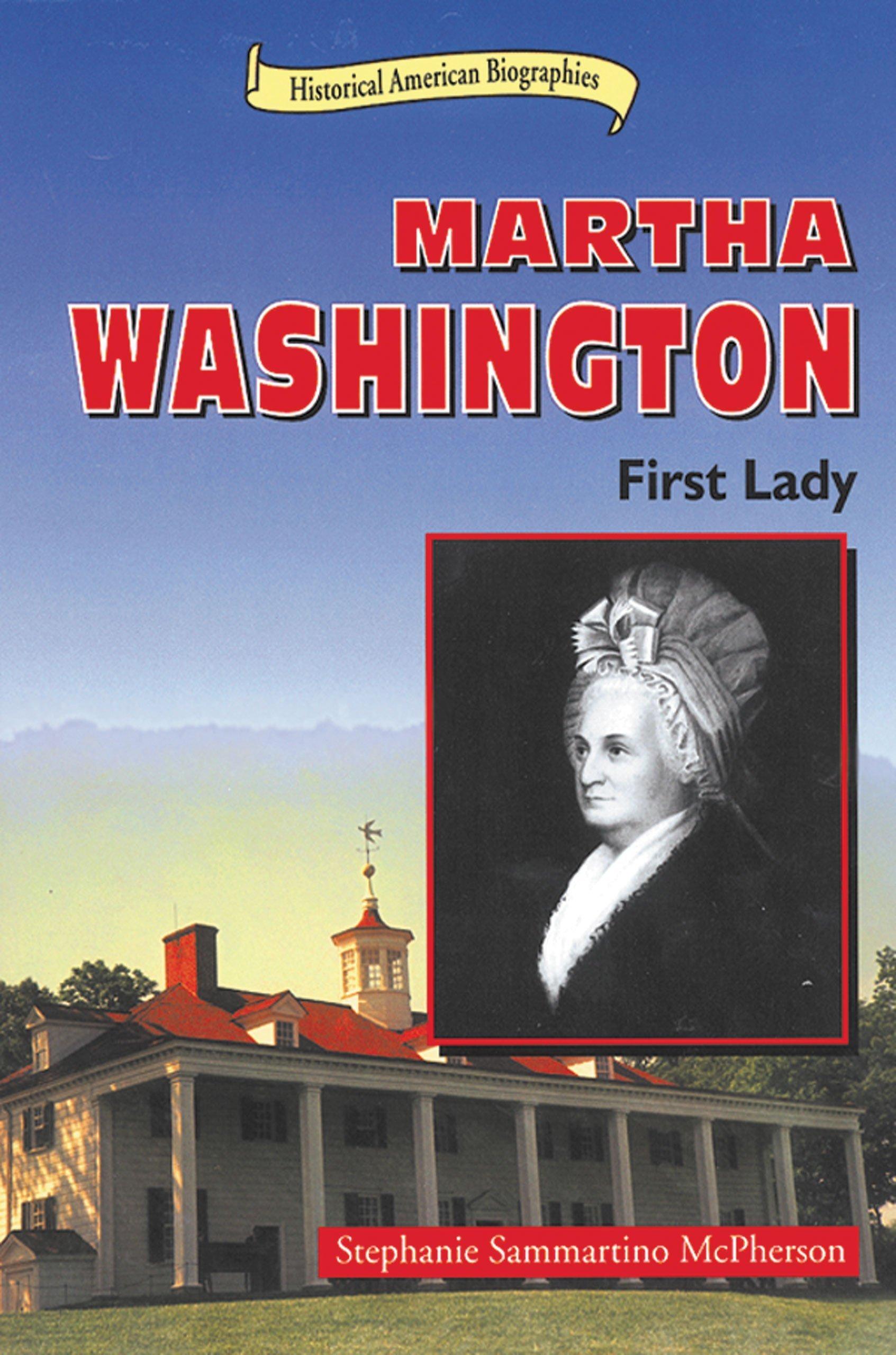Martha Washington: First Lady (Historical American Biographies)