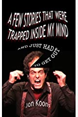 A Few Stories That Were Trapped Inside My Mind: And Just Had To Get Out Kindle Edition