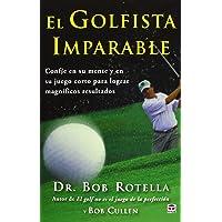 El Golfista Imparable. Confíe En Su Mente Y En Su Juego Corto Para Lograr Magníficos Resultados