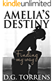 Amelia's Destiny ( Book #2 ): Finding my way (Amelia Series)