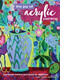 Joy of Acrylic Painting: Expressive Painting Techniques for Beginners