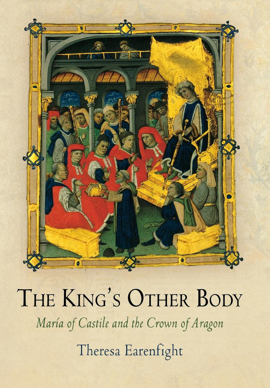The Kings Other Body: Maria of Castile and the Crown of Aragon ...