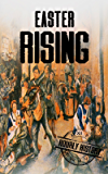 Easter Rising: A History From Beginning to End (English Edition)