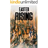 Easter Rising: A History From Beginning to End (Irish History Book 1)