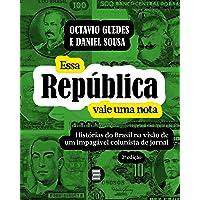 Essa República Vale uma Nota: Histórias do Brasil na Visão de um Impagável Colunista de Jornal