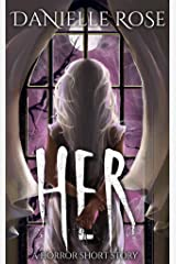 HER: A Horror Short Story Kindle Edition