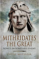 Mithridates the Great: Rome's Indomitable Enemy Kindle Edition