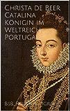 Catalina Königin im Weltreich Portugal: BsB_Romanbiografie