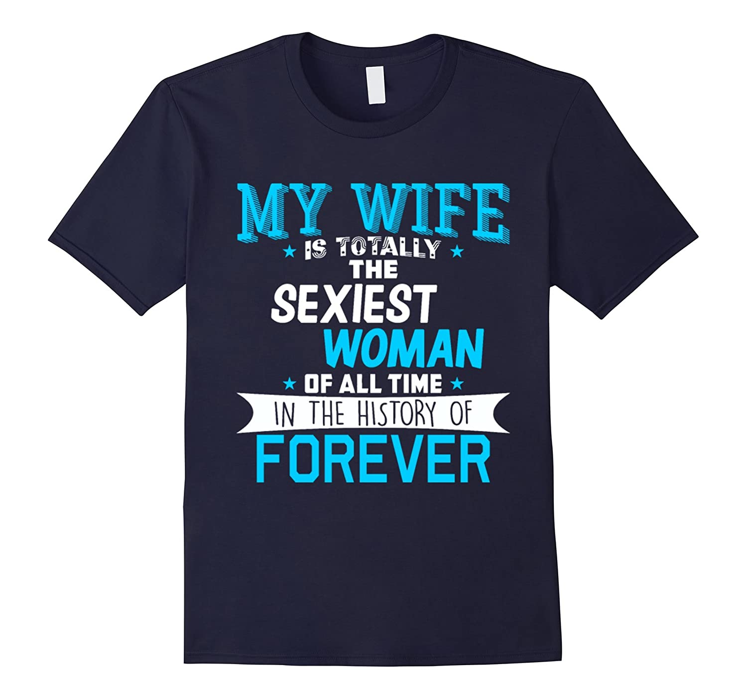 My Wife Is Totally The Sexiest Woman Of All Time T-Shirt-Art