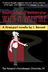 Employment Interview With A Vampire: A Three Part Funny Vampire Novella (Vampire's Housekeeper Chronicles Book 1) Kindle Edition