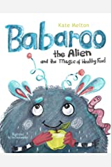 Babaroo the Alien and the Magic of Healthy Food: A Funny Children's Book about Healthy Eating Habits (Babaroo Adventures 1) Kindle Edition