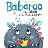 Babaroo the Alien and the Magic of Healthy Food: A Funny Children's Book about Healthy Eating Habits (Babaroo Series 1)