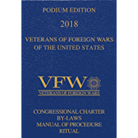 Veterans of Foreign Wars (VFW) Podium Edition 2018: Congressional Charter, By-Laws, Manual of Procedure and Ritual