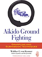 Aikido Ground Fighting: Grappling And Submission