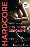 Zur Hure geboren - HARDCORE: Erotischer Roman