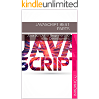 JAVASCRIPT BEST PARTS: Java Script For Beginners To Web Development (English Edition)