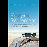 Enjoying Retirement: An Australian handbook of ideas, strategies and resources
