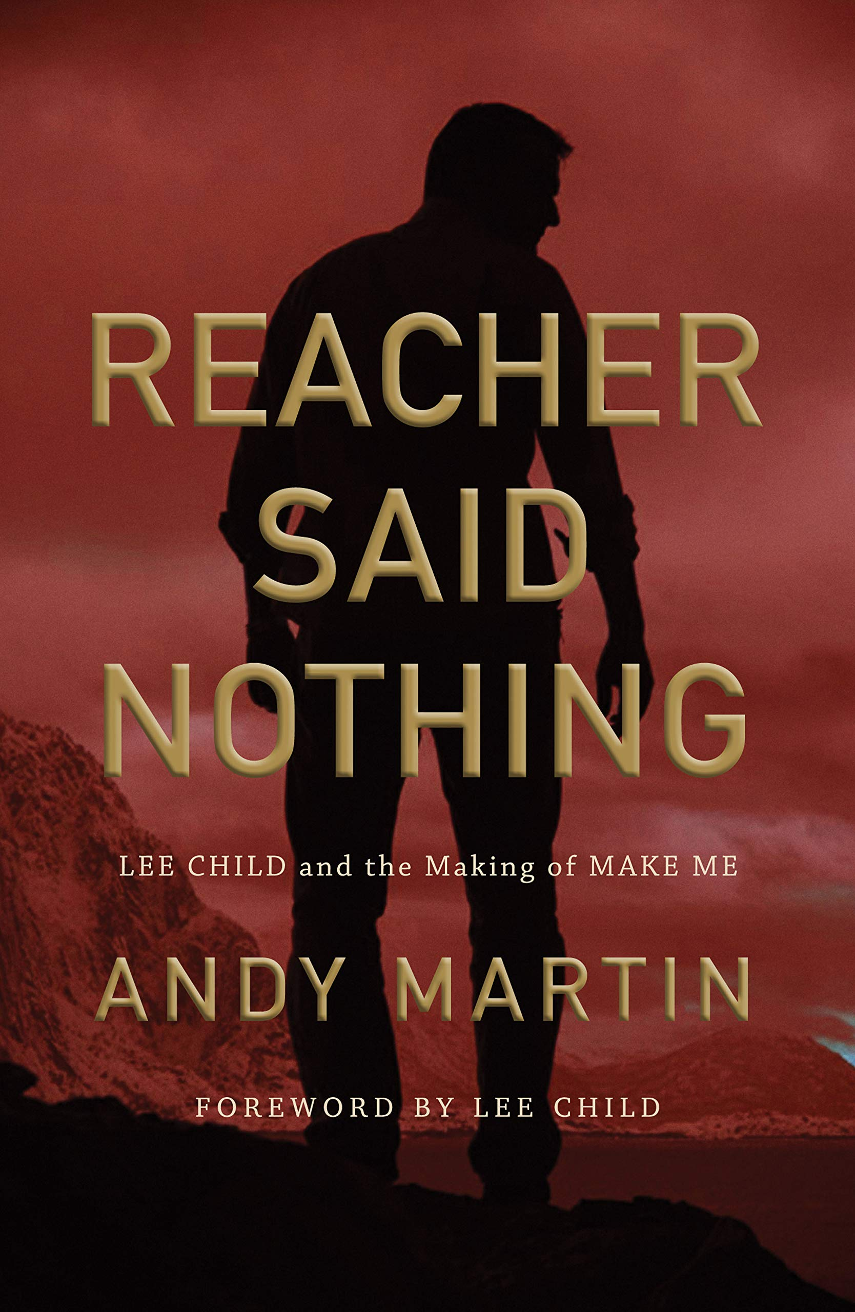 Reacher Said Nothing: Lee Child and the Making of Make Me: Amazon ...