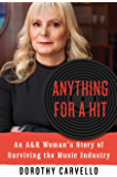Anything for a Hit: An A&R Woman's Story of Surviving the Music Industry: An A&R Woman's Story of Surviving the Music Industry