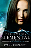 Becoming Elemental (The Five Elements Series Book 1)