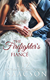 The Firefighter's Fiancé: Christian Contemporary Romance (Fuller Family in Brush Creek Romance Book 2)
