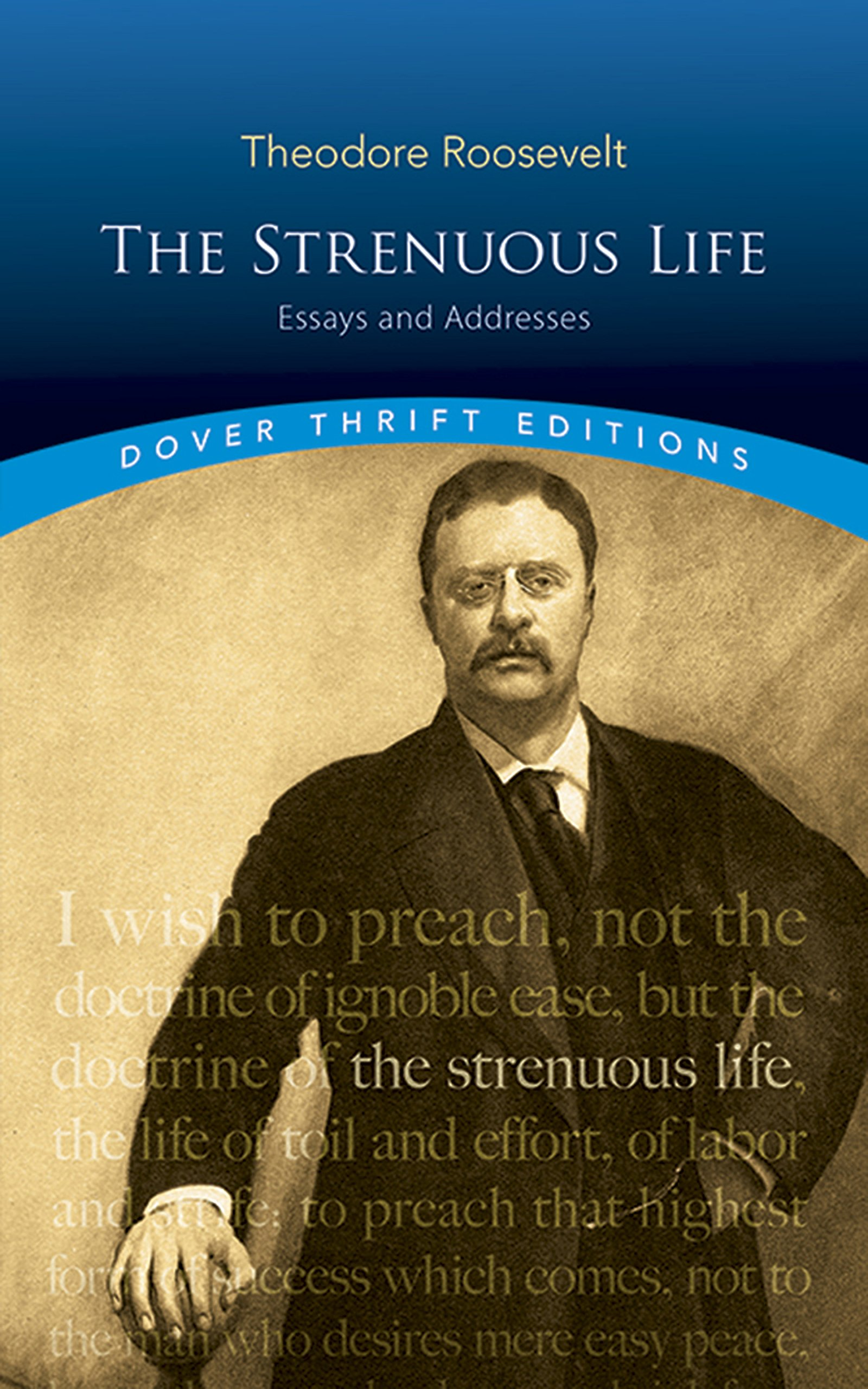 The Strenuous Life: Essays and Addresses (Dover Thrift Editions): Theodore Roosevelt: 9780486472294: Amazon.com: Books