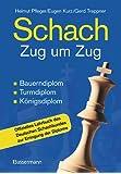 Schach Zug um Zug: Bauerndiplom, Turmdiplom, Königsdiplom - Offizielles Lehrbuch des Deutschen Schachbundes zur Erringung der Diplome