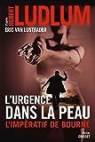 L'urgence dans la peau. L'impératif de Bourne: Traduit de l'anglais (Etats-Unis) par Florianne Vidal