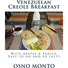 Venezuelan Creole Breakfast: With Arepas & Perica: Easy to do and so tasty (My Favorite Recipe Book 19) Sep 02, 2015