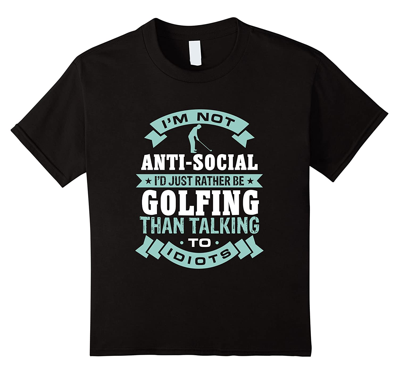 Rather Golfing Talking Idiots T Shirt-Xalozy