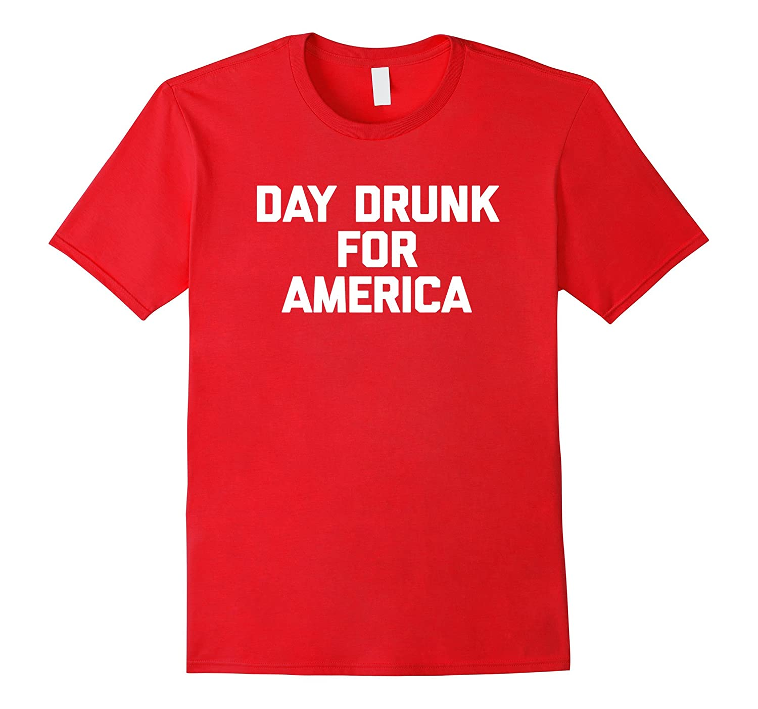 4th Of July Shirt: Day Drunk For America T-Shirt funny tee-TH