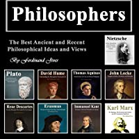 Philosophers: The Best Ancient and Recent Philosophical Ideas and Views