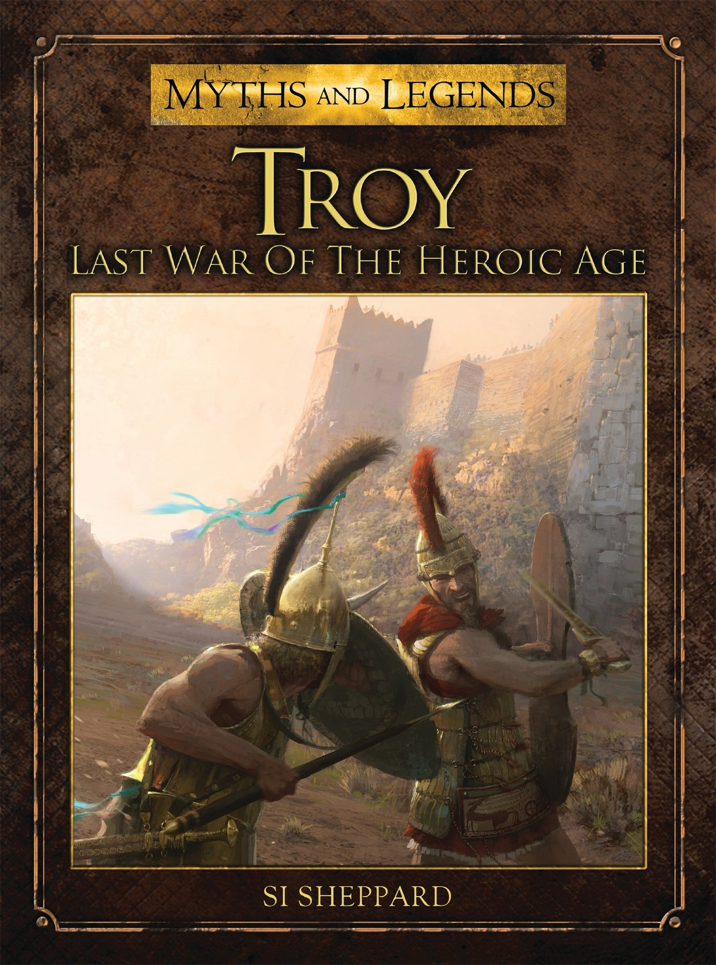 Troy  Last War Of The Heroic Age  Myths And Legends Band 8