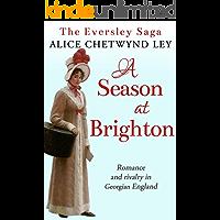 A Season at Brighton: Romance and rivalry in Georgian England (The Eversley Saga Book 3)