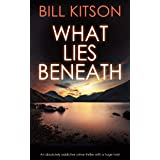 WHAT LIES BENEATH an absolutely addictive crime thriller with a huge twist (DI MIKE NASH SERIES Book 1)