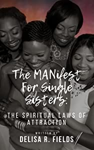 The MANifest for Single Sisters: The Spiritual Laws of Attraction