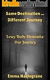 Same Destination ... Different Journey: Lewy Body Dementia: Our Journey
