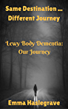 Same Destination ... Different Journey: Lewy Body Dementia: Our Journey