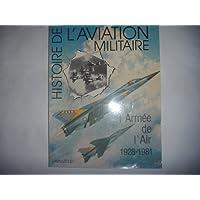 Histoire de l'aviation militaire. L'Armée de l'Air 1928-1981