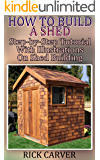 How To Build A Shed: Step-by-Step Tutorial With Illustrations On Shed Building