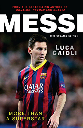 Messi � 2015 Updated Edition: More Than a Superstar