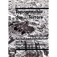 Topographie des Terrors: Gestapo, SS und Reichssicherheitshauptamt auf demPrinz-Albrecht-Gelände. Eine Dokumentation
