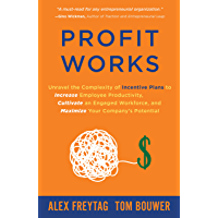 Profit Works: Unravel the Complexity of Incentive Plans to Increase Employee Productivity, Cultivate an Engaged…