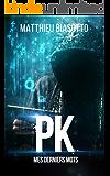 PK: Mes derniers mots (French Edition)