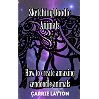 Drawing ZenDoodle: How to sketch amazing zendoodle animals (Doodle Art Book 1) (English Edition)