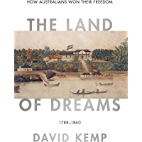 The Land of Dreams: How Australians Won Their Freedom, 1788–1860 (Australian Liberalism Book 1)